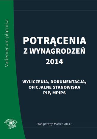 Potrącenia z wynagrodzeń 2014 - praktyczny komentarz - stan prawny: marzec 2014