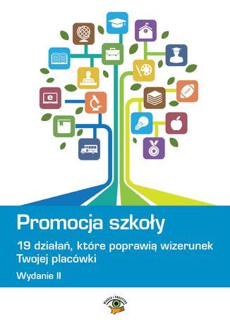 Okładka książki/ebooka Promocja szkoły - 19 działań, które poprawią wizerunek Twojej szkoły