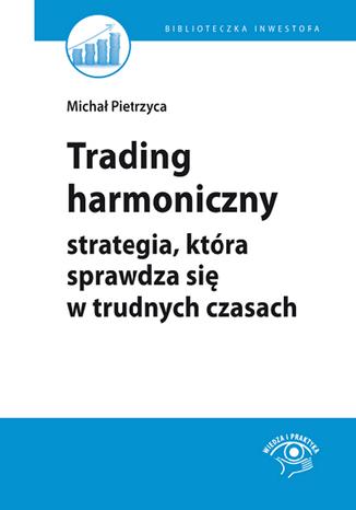 Okładka książki Trading harmoniczny - strategia, która sprawdza się w trudnych czasach