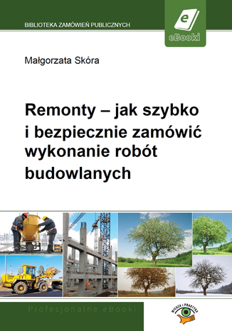 Okładka książki/ebooka Remonty - jak szybko i bezpiecznie zamówić wykonanie robót budowlanych