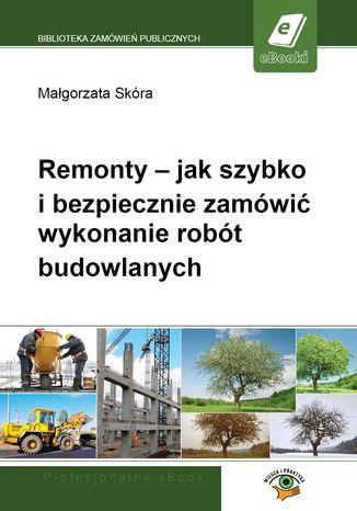Okładka książki Remonty - jak szybko i bezpiecznie zamówić wykonanie robót budowlanych