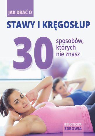 Okładka książki/ebooka Jak dbać o stawy i kręgosłup? 30 sposobów, których nie znasz