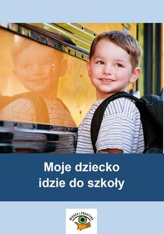 Okładka książki Moje dziecko idzie do szkoły