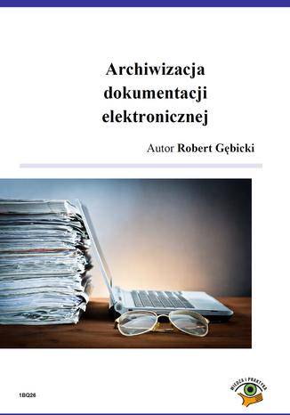 Okładka książki Archiwizacja dokumentacji elektronicznej