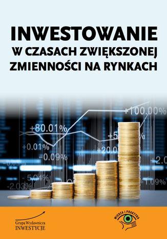 Okładka książki/ebooka Inwestowanie w czasach zwiększonej zmienności na rynkach
