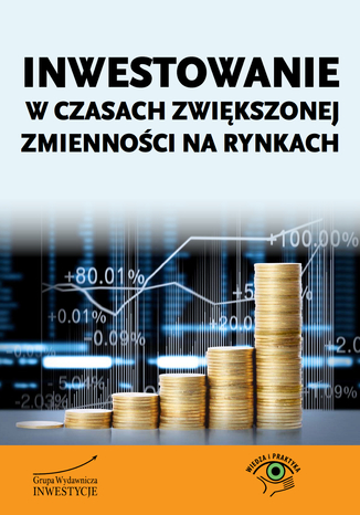 Okładka książki Inwestowanie w czasach zwiększonej zmienności na rynkach