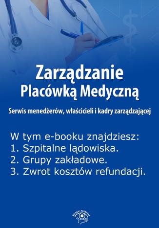 Okładka książki Zarządzanie Placówką Medyczną. Serwis menedżerów, właścicieli i kadry zarządzającej , wydanie luty 2014 r