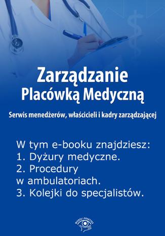 Okładka książki Zarządzanie Placówką Medyczną. Serwis menedżerów, właścicieli i kadry zarządzającej , wydanie marzec 2014 r