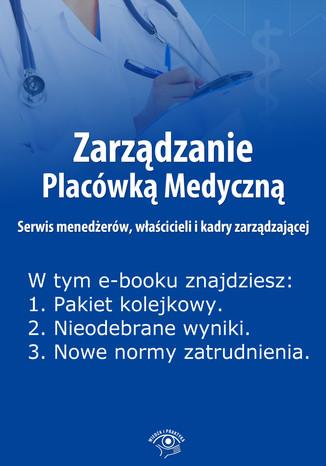 Okładka książki/ebooka Zarządzanie Placówką Medyczną. Serwis menedżerów, właścicieli i kadry zarządzającej , wydanie maj 2014 r