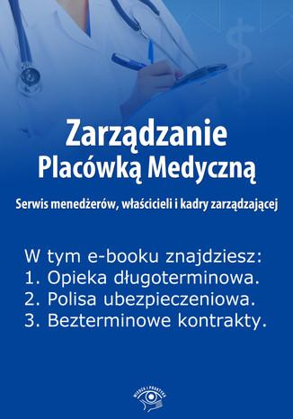 Okładka książki Zarządzanie Placówką Medyczną. Serwis menedżerów, właścicieli i kadry zarządzającej , wydanie lipiec 2014 r
