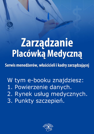 Okładka książki/ebooka Zarządzanie Placówką Medyczną. Serwis menedżerów, właścicieli i kadry zarządzającej , wydanie sierpień 2014 r