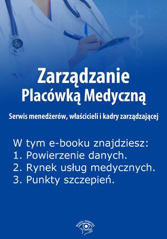 Okładka książki Zarządzanie Placówką Medyczną. Serwis menedżerów, właścicieli i kadry zarządzającej , wydanie sierpień 2014 r