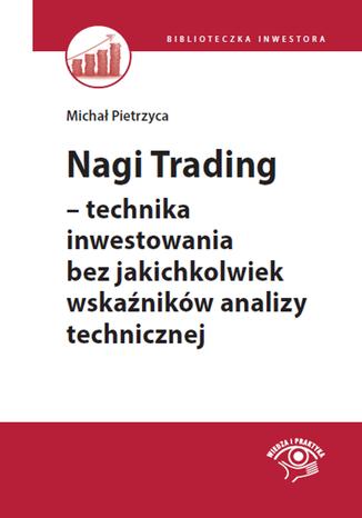 Okładka książki Nagi Trading - technika inwestowania bez jakichkolwiek wskaźników analizy technicznej