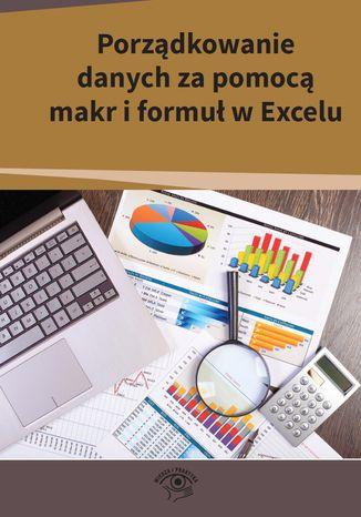 Okładka książki Porządkowanie danych za pomocą makr i formuł w Excelu