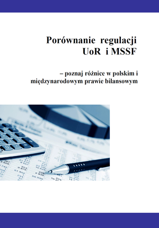 Okładka książki Porównanie  regulacji  UoR i MSSF - poznaj różnice w polskim i międzynarodowym prawie bilansowym