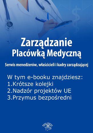 Okładka książki Zarządzanie Placówką Medyczną. Serwis menedżerów, właścicieli i kadry zarządzającej , wydanie wrzesień 2014 r