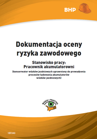 Dokumentacja oceny ryzyka zawodowego - stanowisko pracy: pracownik akumulatorowni (konserwator wózków jezdniowych uprawniony do prowadzenia procesów ładowania akumulatorów wózków jezdniowych)