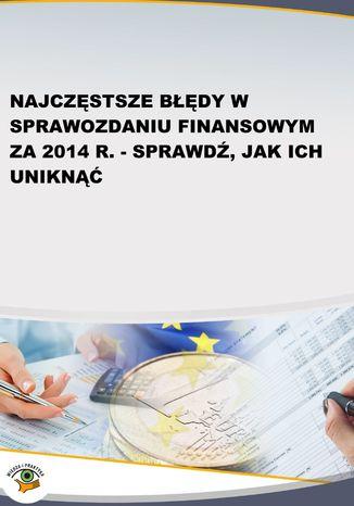 Okładka książki/ebooka Najczęstsze błędy w sprawozdaniu finansowym za 2014 r. - sprawdź, jak ich uniknąć