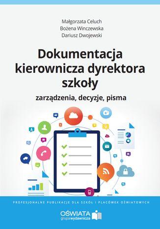 Okładka książki/ebooka Dokumentacja kierownicza dyrektora szkoły. Zarządzenia. Decyzje. Pisma