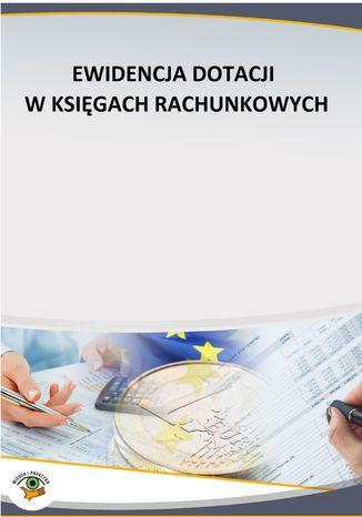 Okładka książki Ewidencja dotacji w księgach rachunkowych