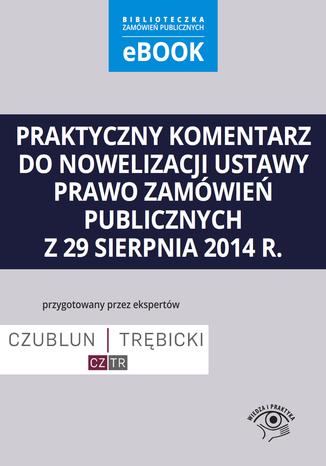 Praktyczny komentarz do nowelizacji ustawy prawo zamówień publicznych z 29 sierpnia 2014 r