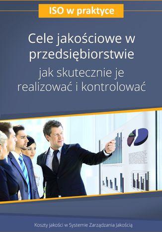 Cele jakościowe w przedsiębiorstwie - jak skutecznie je realizować i kontrolować - wydanie II