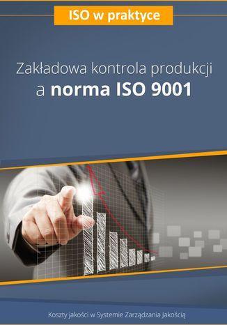Okładka książki/ebooka Zakładowa kontrola produkcji a norma ISO 9001 - wydanie II
