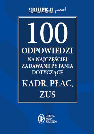 Okładka książki/ebooka 100 odpowiedzi na najczęściej zadawane pytania dotyczące kadr, płac i ZUS