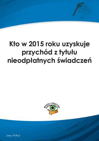 Kto w 2015 roku uzyskuje przychód z tytułu nieodpłatnych świadczeń