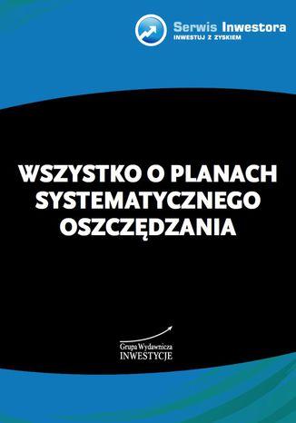 Okładka książki Wszystko o planach systematycznego oszczędzania