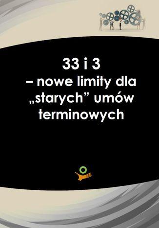 """33 i 3 - noweli limity dla \""""starych\"""" umów terminowych"""
