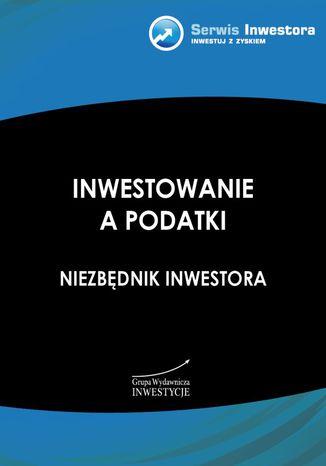 Okładka książki/ebooka Inwestowanie a podatki. Niezbędnik inwestora