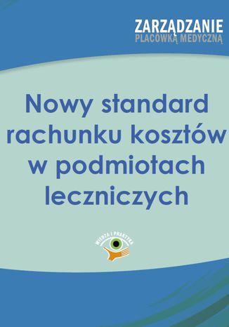 Okładka książki Nowy standard rachunku kosztów w podmiotach leczniczych