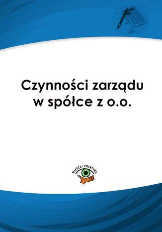 Czynności zarządu w spółce z o.o