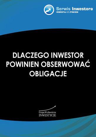 Okładka książki/ebooka Dlaczego inwestor powinien obserwować obligacje