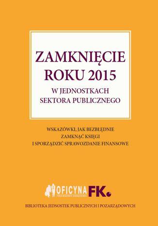 Okładka książki/ebooka Zamknięcie roku 2015 w jednostkach sektora publicznego