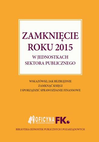 Okładka książki Zamknięcie roku 2015 w jednostkach sektora publicznego