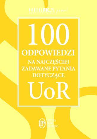 Okładka książki/ebooka 100 odpowiedzi na najczęściej zadawane pytania dotyczące UoR