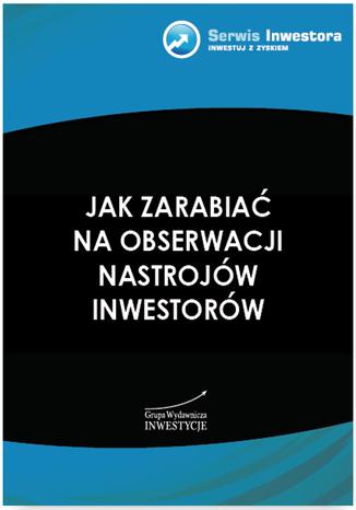 Okładka książki Jak zarabiać naobserwacji nastrojów inwestorów