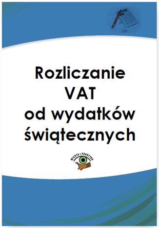 Okładka książki/ebooka Rozliczanie VAT od wydatków świątecznych