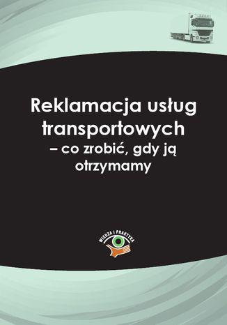 Okładka książki Reklamacja usług transportowych - co zrobić, gdy ją otrzymamy