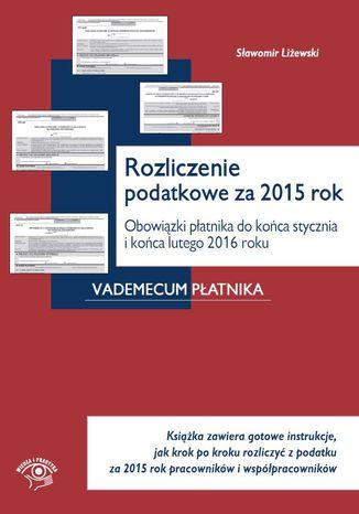 Okładka książki/ebooka Rozliczenie podatkowe za 2015 rok. Obowiązki płatnika do końca stycznia i końca lutego 2016 roku