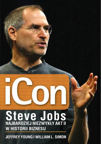 Okładka książki iCon Steve Jobs. Najbardziej niezwykły akt II w historii biznesu