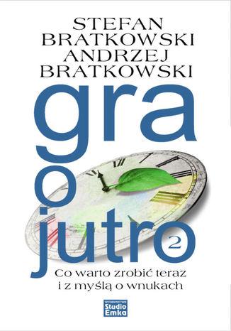 Okładka książki/ebooka Gra o jutro 2. Co warto zrobić teraz i z myślą o wnukach