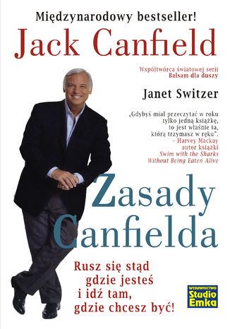 Okładka książki Zasady Canfielda. Rusz się stąd gdzie jesteś i idź tam, gdzie chcesz być!