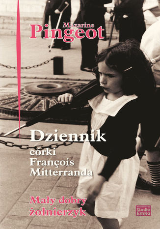 Okładka książki Dziennik córki François Mitterranda. Mały dobry żołnierzyk
