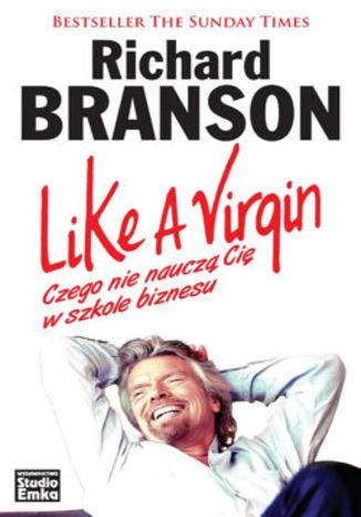 Okładka książki/ebooka Like a Virgin. Czego nie nauczą Cię w szkole biznesu