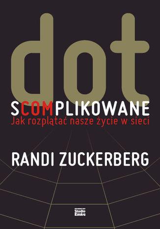 Okładka książki Dot.s(com)plikowane. Jak rozplątać nasze życie w sieci