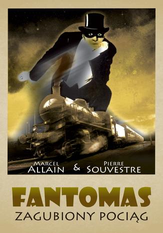 Okładka książki/ebooka Fantomas. Zagubiony pociąg