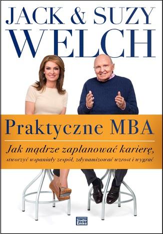 Okładka książki/ebooka Praktyczne MBA  Jak mądrze zaplanować karierę, stworzyć wspaniały zespół, zdynamizować wzrost i wygrać